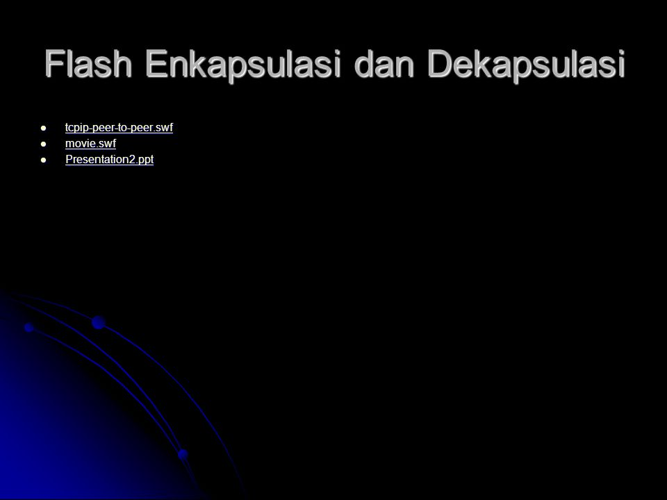 Flash Enkapsulasi dan Dekapsulasi tcpip-peer-to-peer.swf tcpip-peer-to-peer.swf tcpip-peer-to-peer.swf movie.swf movie.swf movie.swf Presentation2.ppt Presentation2.ppt Presentation2.ppt