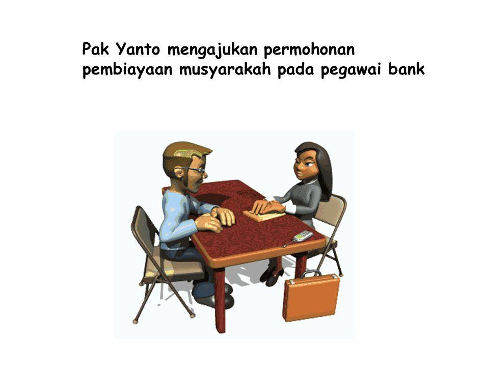 Terjadi kesepakatan antara pak Yanto dan pihak bank untuk menjadi mitra dalam pembiayaan musyarakah Pak Yanto menerima modal dari bank