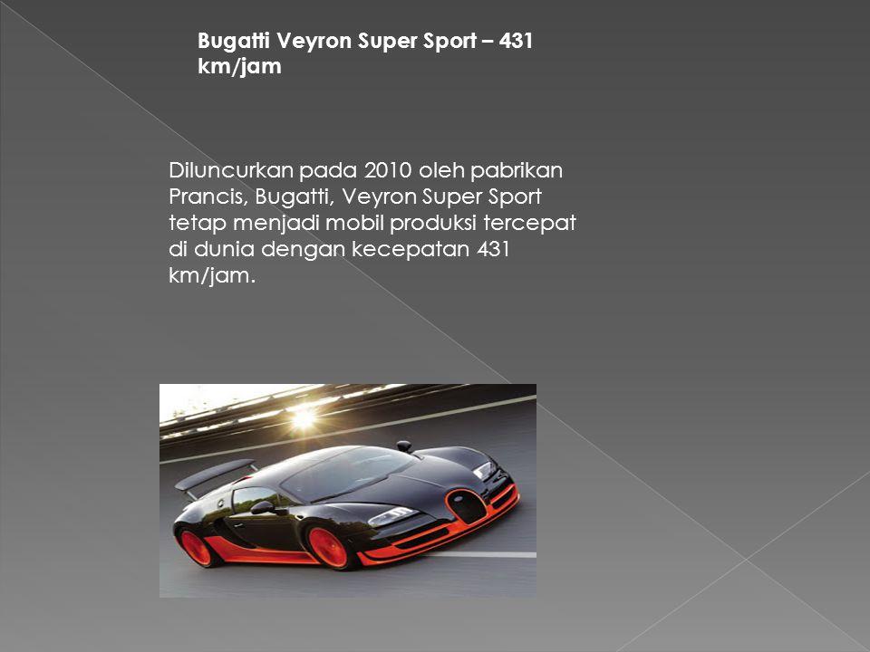 Bugatti Veyron Super Sport – 431 km/jam Diluncurkan pada 2010 oleh pabrikan Prancis, Bugatti, Veyron Super Sport tetap menjadi mobil produksi tercepat di dunia dengan kecepatan 431 km/jam.