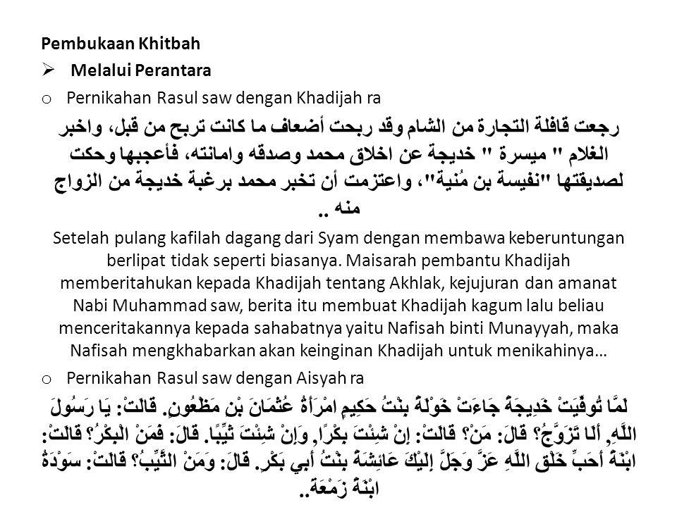 Pembukaan Khitbah  Melalui Perantara o Pernikahan Rasul saw dengan Khadijah ra رجعت قافلة التجارة من الشام وقد ربحت أضعاف ما كانت تربح من قبل، واخبر
