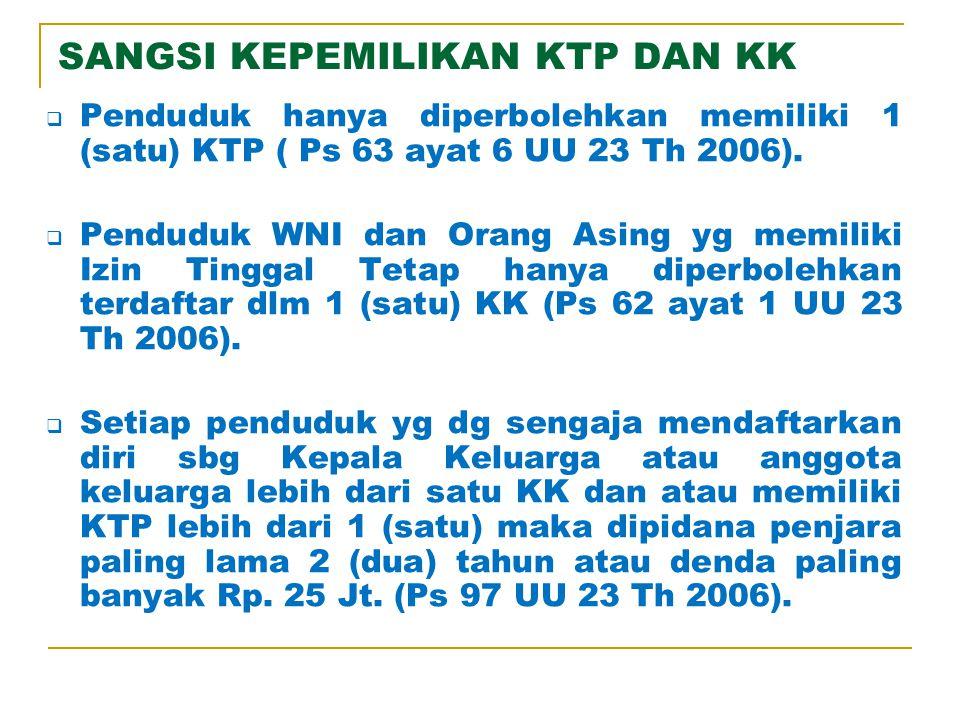 SANGSI KEPEMILIKAN KTP DAN KK  Penduduk hanya diperbolehkan memiliki 1 (satu) KTP ( Ps 63 ayat 6 UU 23 Th 2006).