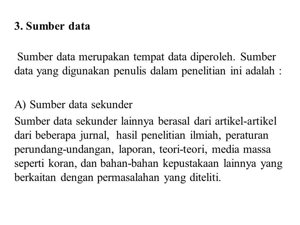 3. Sumber data Sumber data merupakan tempat data diperoleh. Sumber data yang digunakan penulis dalam penelitian ini adalah : A) Sumber data sekunder S