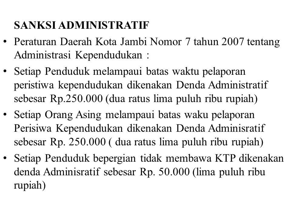 SANKSI ADMINISTRATIF Peraturan Daerah Kota Jambi Nomor 7 tahun 2007 tentang Administrasi Kependudukan : Setiap Penduduk melampaui batas waktu pelapora