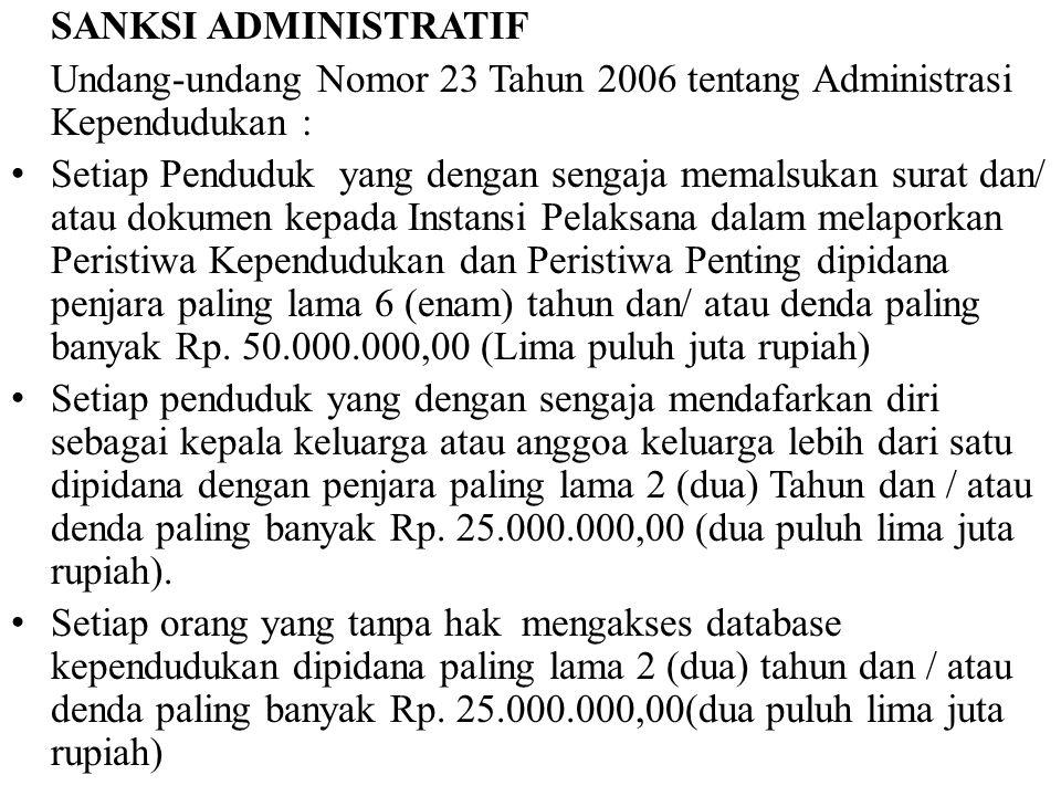 SANKSI ADMINISTRATIF Undang-undang Nomor 23 Tahun 2006 tentang Administrasi Kependudukan : Setiap Penduduk yang dengan sengaja memalsukan surat dan/ a