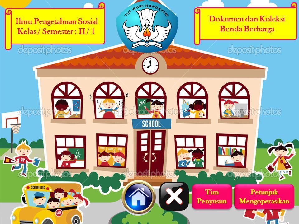 Ilmu Pengetahuan Sosial Kelas / Semester : II / 1 Dokumen dan Koleksi Benda Berharga Tim Penyusun Tim Penyusun Petunjuk Mengoperasikan Petunjuk Mengoperasikan