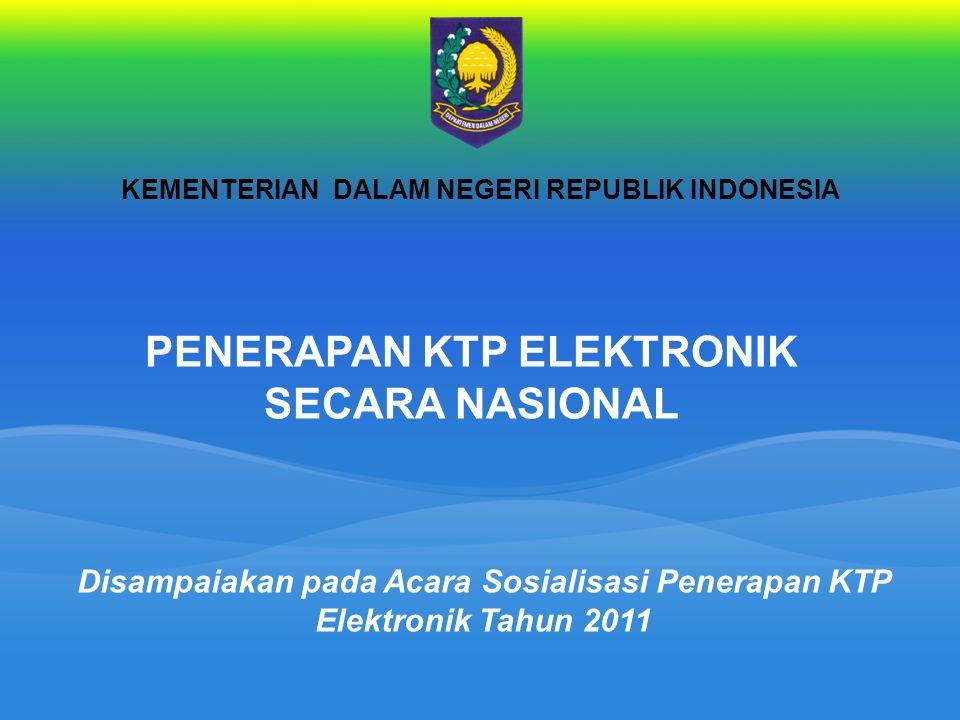 KEMENTERIAN DALAM NEGERI REPUBLIK INDONESIA PENERAPAN KTP ELEKTRONIK SECARA NASIONAL Disampaiakan pada Acara Sosialisasi Penerapan KTP Elektronik Tahu