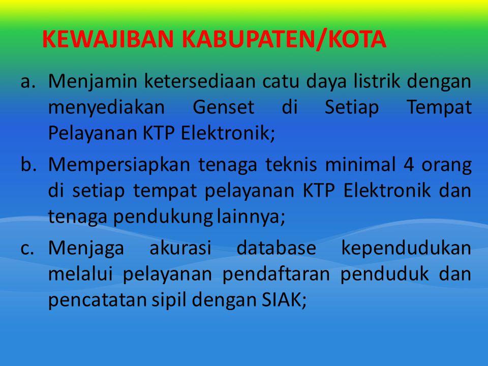 KEWAJIBAN KABUPATEN/KOTA a.Menjamin ketersediaan catu daya listrik dengan menyediakan Genset di Setiap Tempat Pelayanan KTP Elektronik; b.Mempersiapka