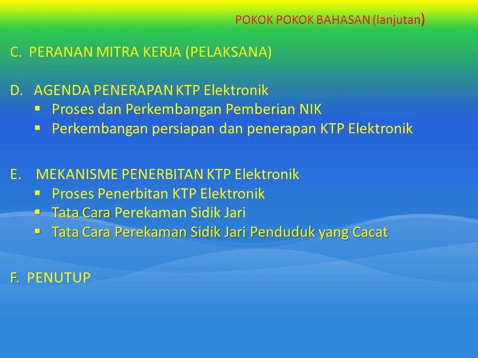 C.PERANAN MITRA KERJA (PELAKSANA) D. AGENDA PENERAPAN KTP Elektronik  Proses dan Perkembangan Pemberian NIK  Perkembangan persiapan dan penerapan KT