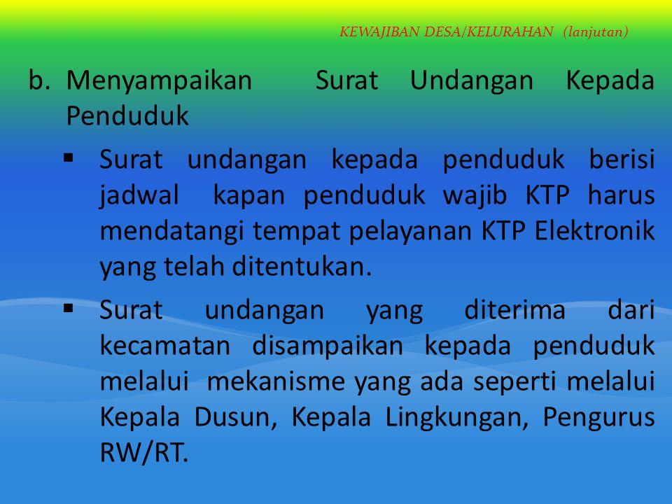 KEWAJIBAN DESA/KELURAHAN (lanjutan) b.Menyampaikan Surat Undangan Kepada Penduduk  Surat undangan kepada penduduk berisi jadwal kapan penduduk wajib