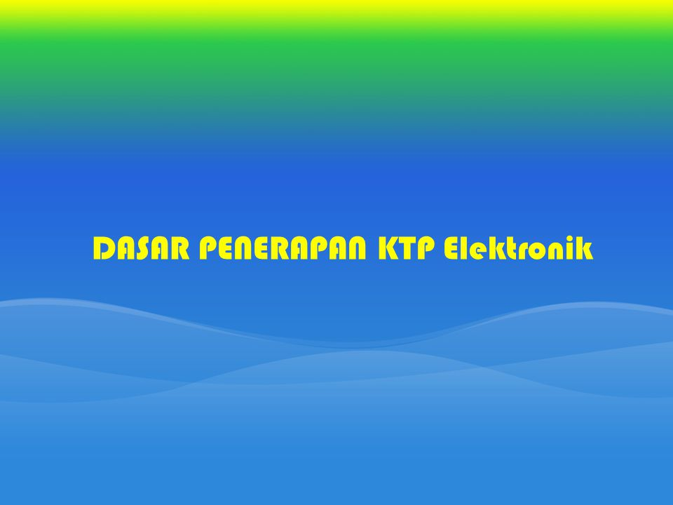 DASAR PENERAPAN KTP Elektronik
