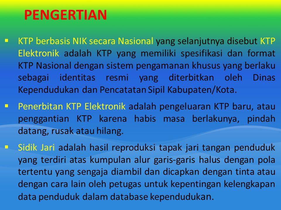 PENGERTIAN  KTP berbasis NIK secara Nasional yang selanjutnya disebut KTP Elektronik adalah KTP yang memiliki spesifikasi dan format KTP Nasional den
