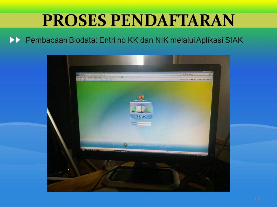 PROSES PENDAFTARAN 50 Pembacaan Biodata: Entri no KK dan NIK melalui Aplikasi SIAK