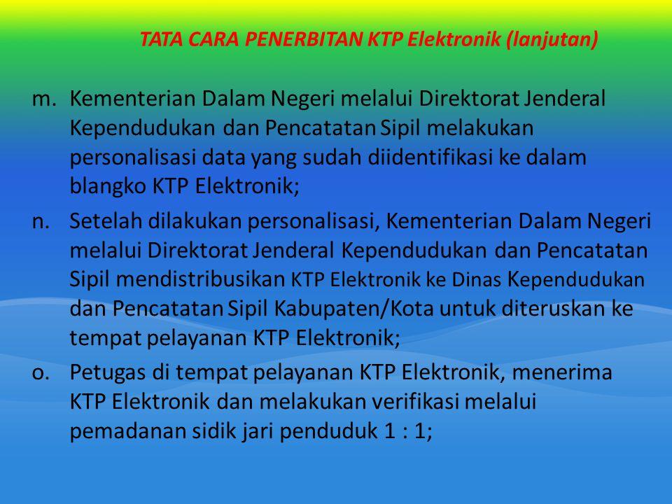 TATA CARA PENERBITAN KTP Elektronik (lanjutan) m.Kementerian Dalam Negeri melalui Direktorat Jenderal Kependudukan dan Pencatatan Sipil melakukan pers