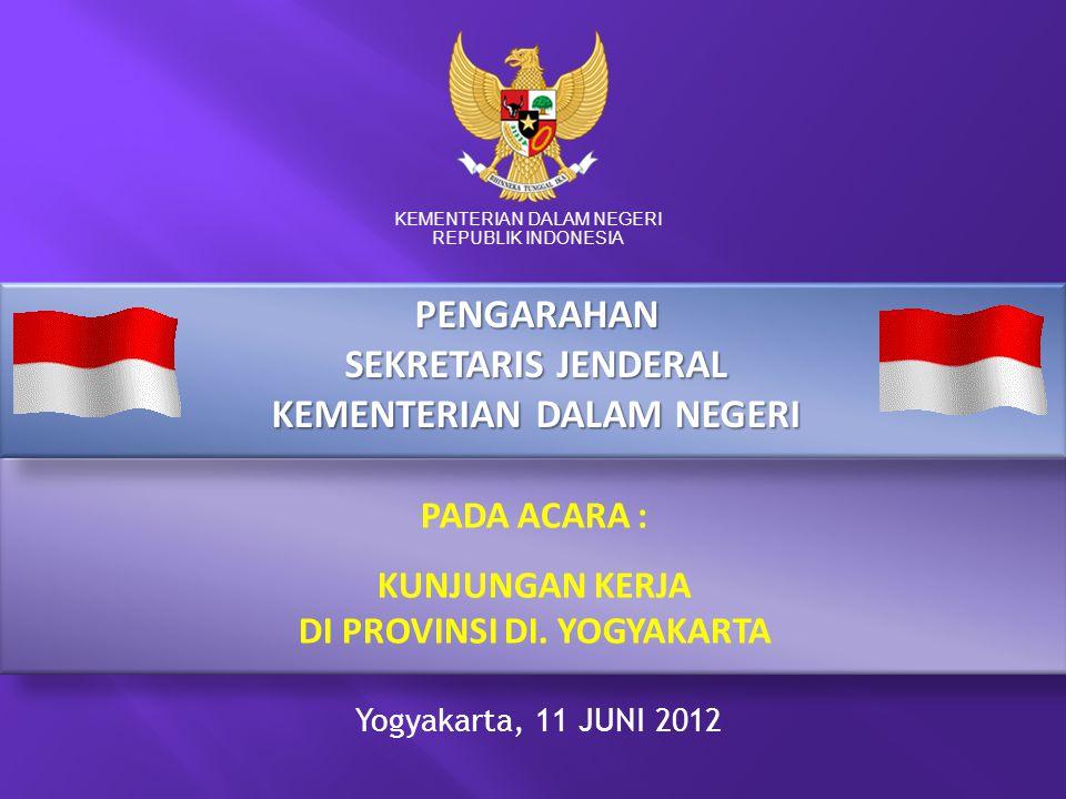 PADA ACARA : KUNJUNGAN KERJA DI PROVINSI DI. YOGYAKARTA KEMENTERIAN DALAM NEGERI REPUBLIK INDONESIA Yogyakarta, 11 JUNI 2012 PENGARAHAN SEKRETARIS JEN