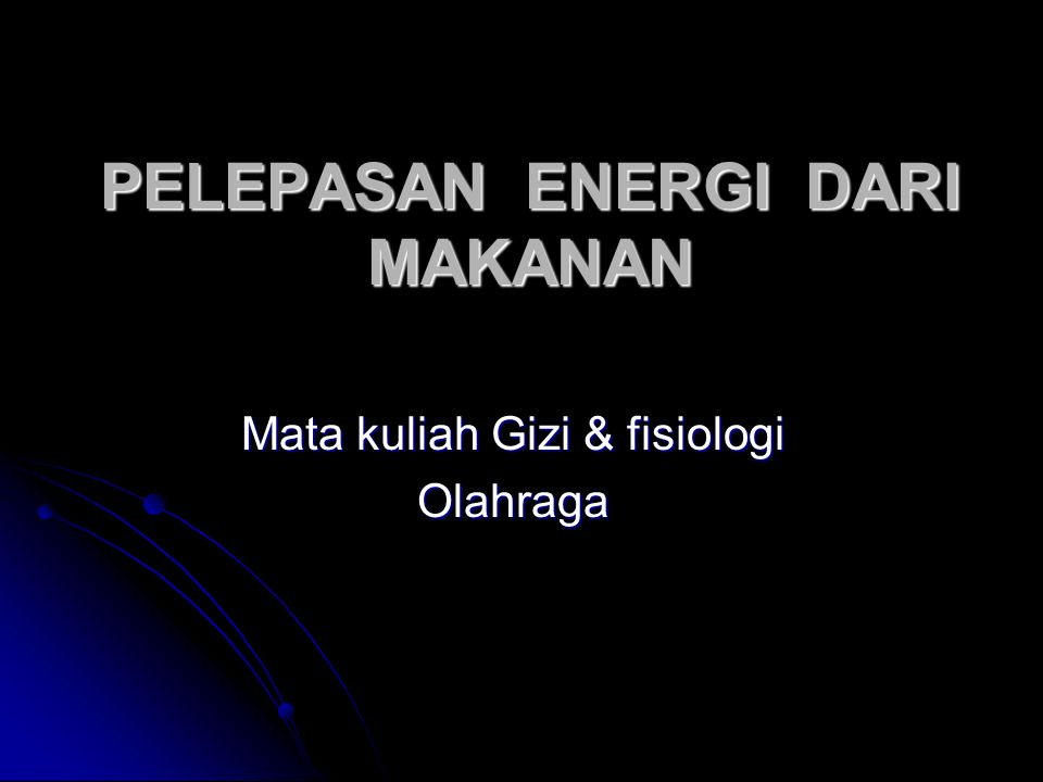 PELEPASAN ENERGI DARI MAKANAN Mata kuliah Gizi & fisiologi Olahraga