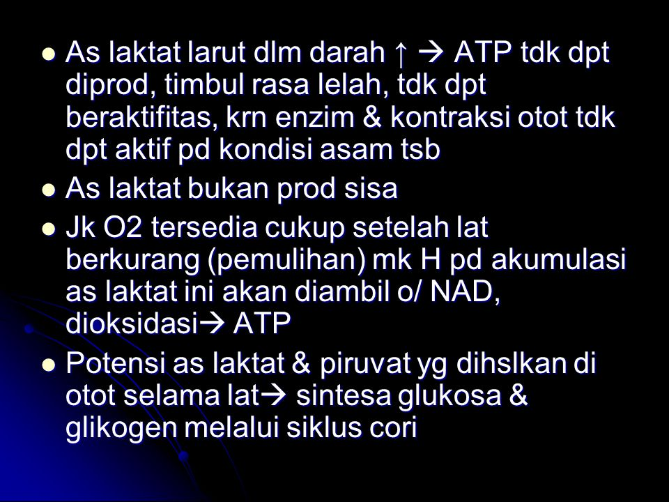 As laktat larut dlm darah ↑  ATP tdk dpt diprod, timbul rasa lelah, tdk dpt beraktifitas, krn enzim & kontraksi otot tdk dpt aktif pd kondisi asam ts