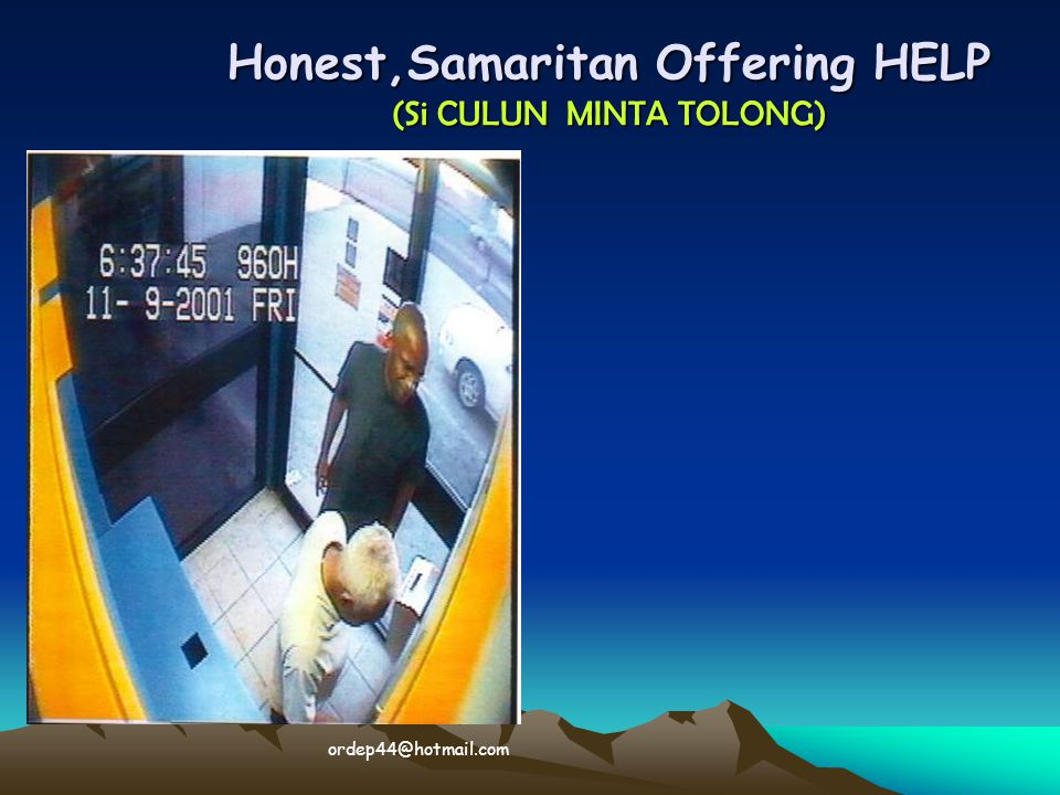Honest,Samaritan Offering HELP (Si CULUN MINTA TOLONG)  ordep44@hotmail.com