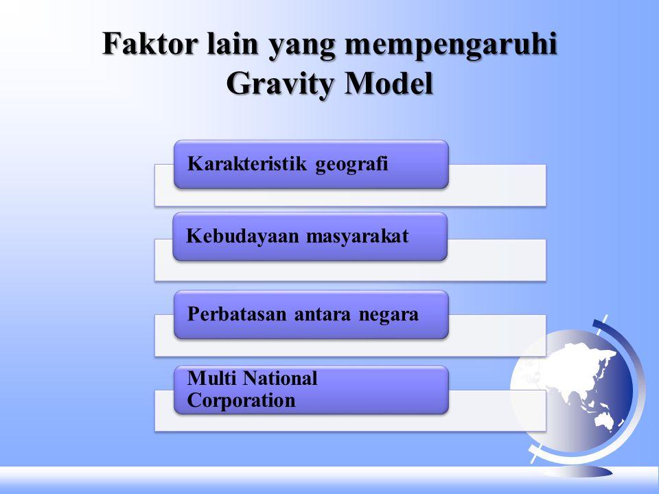 Faktor lain yang mempengaruhi Gravity Model Karakteristik geografiKebudayaan masyarakatPerbatasan antara negara Multi National Corporation