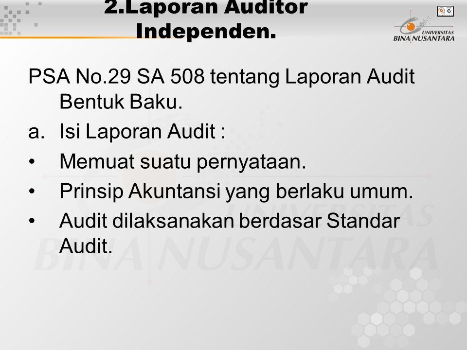 2.Laporan Auditor Independen. PSA No.29 SA 508 tentang Laporan Audit Bentuk Baku. a.Isi Laporan Audit : Memuat suatu pernyataan. Prinsip Akuntansi yan