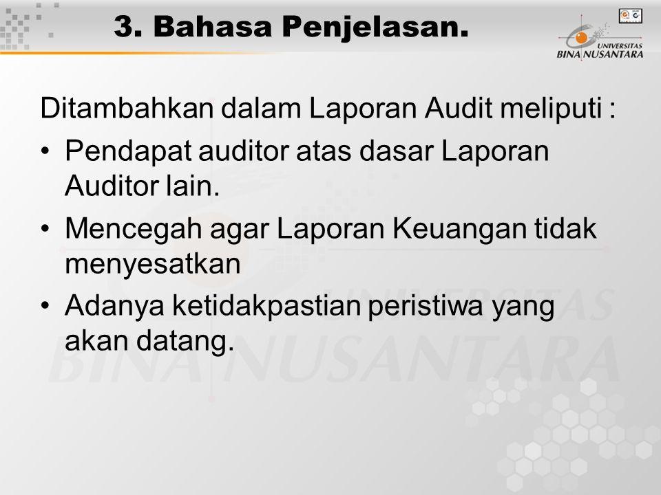 3. Bahasa Penjelasan. Ditambahkan dalam Laporan Audit meliputi : Pendapat auditor atas dasar Laporan Auditor lain. Mencegah agar Laporan Keuangan tida