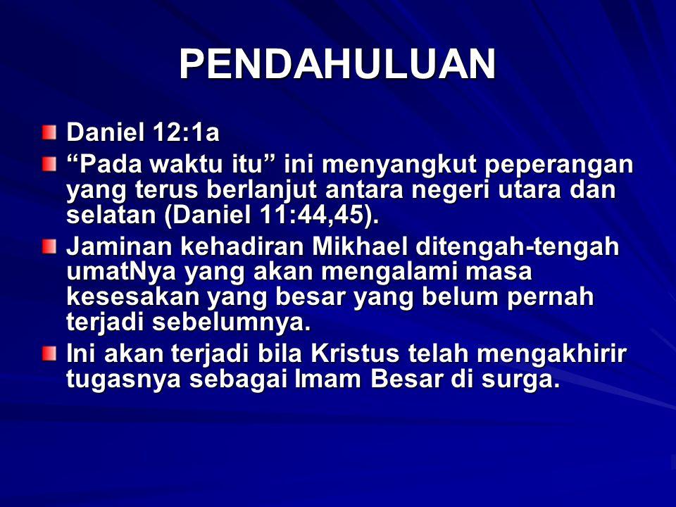 """PENDAHULUAN Daniel 12:1a """"Pada waktu itu"""" ini menyangkut peperangan yang terus berlanjut antara negeri utara dan selatan (Daniel 11:44,45). Jaminan ke"""
