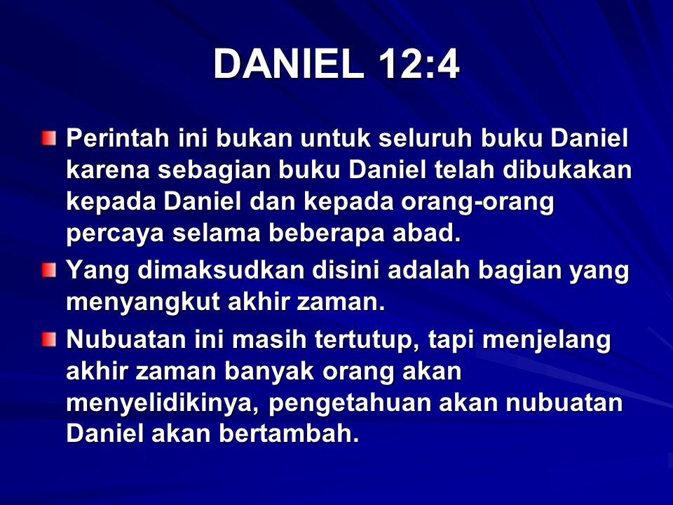 DANIEL 12:4 Perintah ini bukan untuk seluruh buku Daniel karena sebagian buku Daniel telah dibukakan kepada Daniel dan kepada orang-orang percaya sela