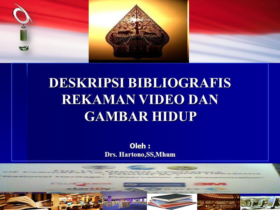 DESKRIPSI BIBLIOGRAFIS DESKRIPSI BIBLIOGRAFIS REKAMAN VIDEO DAN GAMBAR HIDUP Oleh : Drs.