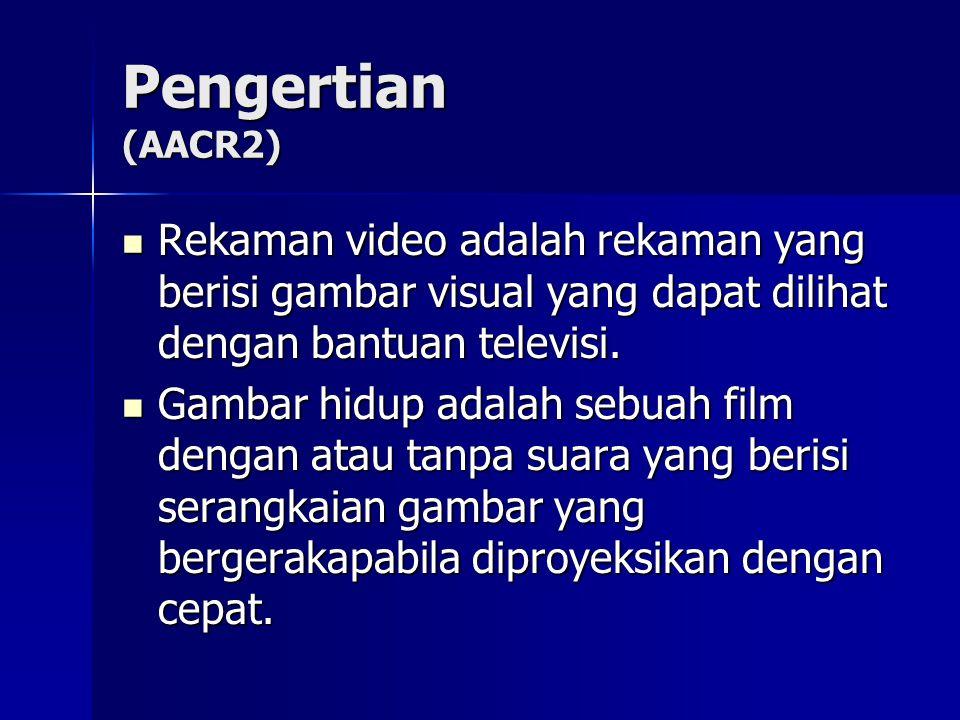 Pengertian (AACR2) Rekaman video adalah rekaman yang berisi gambar visual yang dapat dilihat dengan bantuan televisi.