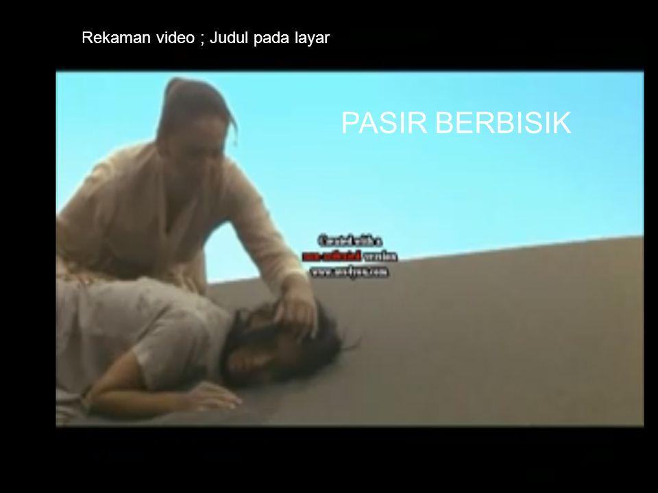 PASIR BERBISIK Rekaman video ; Judul pada layar