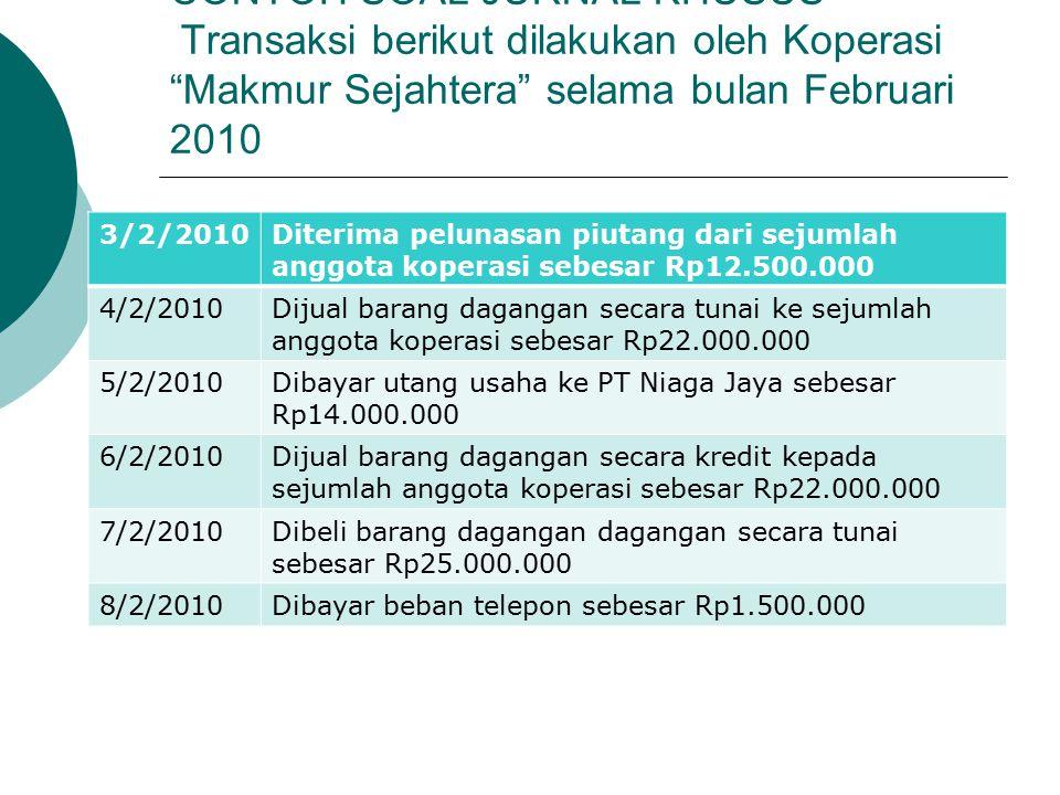 "CONTOH SOAL JURNAL KHUSUS Transaksi berikut dilakukan oleh Koperasi ""Makmur Sejahtera"" selama bulan Februari 2010 3/2/2010Diterima pelunasan piutang d"