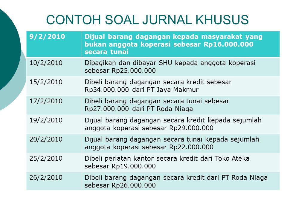 CONTOH SOAL JURNAL KHUSUS 9/2/2010Dijual barang dagangan kepada masyarakat yang bukan anggota koperasi sebesar Rp16.000.000 secara tunai 10/2/2010Diba