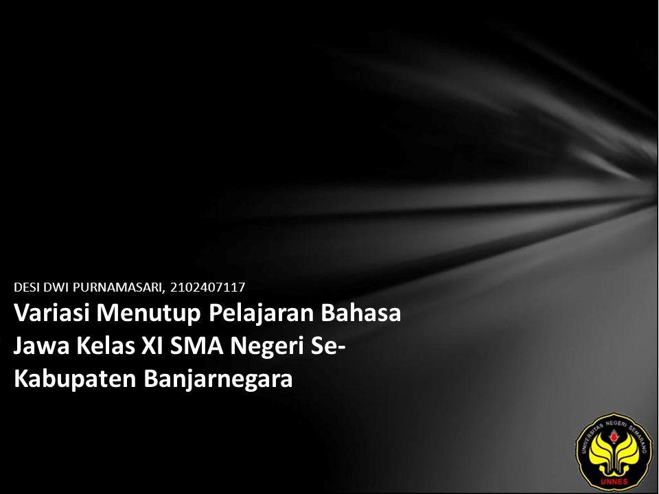 Identitas Mahasiswa - NAMA : DESI DWI PURNAMASARI - NIM : 2102407117 - PRODI : Pendidikan Bahasa, Sastra Indonesia, dan Daerah (Pendidikan Bahasa dan Sastra Jawa) - JURUSAN : Bahasa & Sastra Indonesia - FAKULTAS : Bahasa dan Seni - EMAIL : des_wie pada domain yahoo.co.id - PEMBIMBING 1 : Dra.