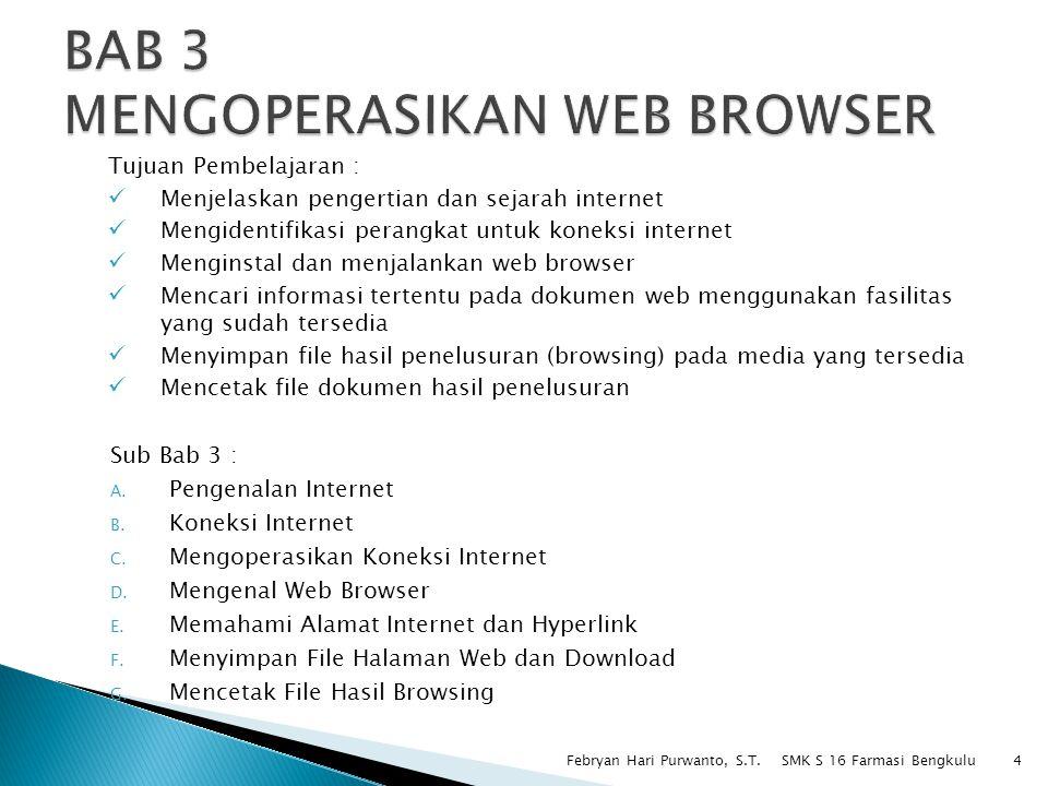Tujuan Pembelajaran : Menjelaskan pengertian dan sejarah internet Mengidentifikasi perangkat untuk koneksi internet Menginstal dan menjalankan web bro