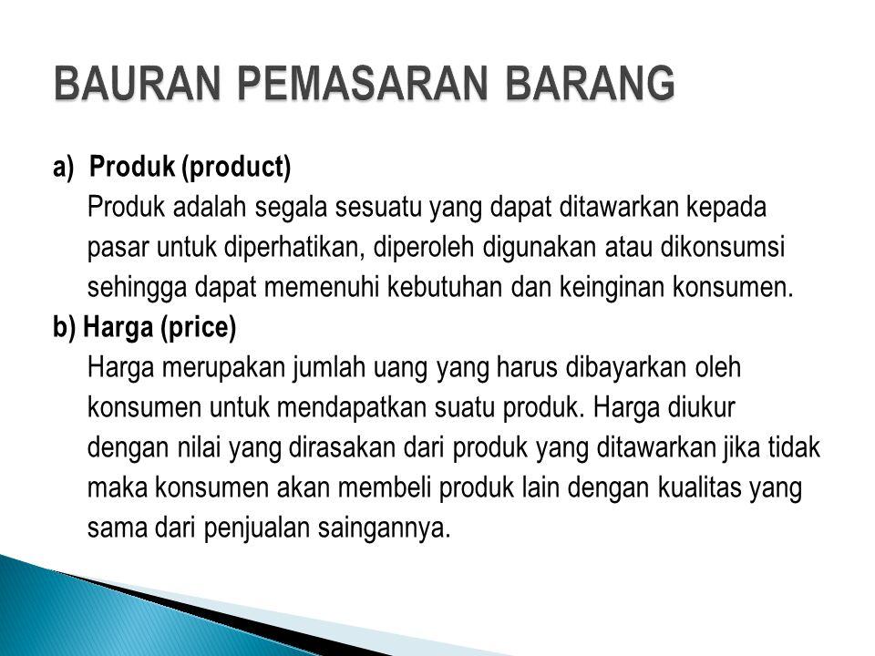 a) Produk (product) Produk adalah segala sesuatu yang dapat ditawarkan kepada pasar untuk diperhatikan, diperoleh digunakan atau dikonsumsi sehingga d
