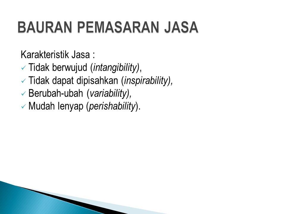 Karakteristik Jasa : Tidak berwujud ( intangibility), Tidak dapat dipisahkan ( inspirability), Berubah-ubah ( variability), Mudah lenyap ( perishabili