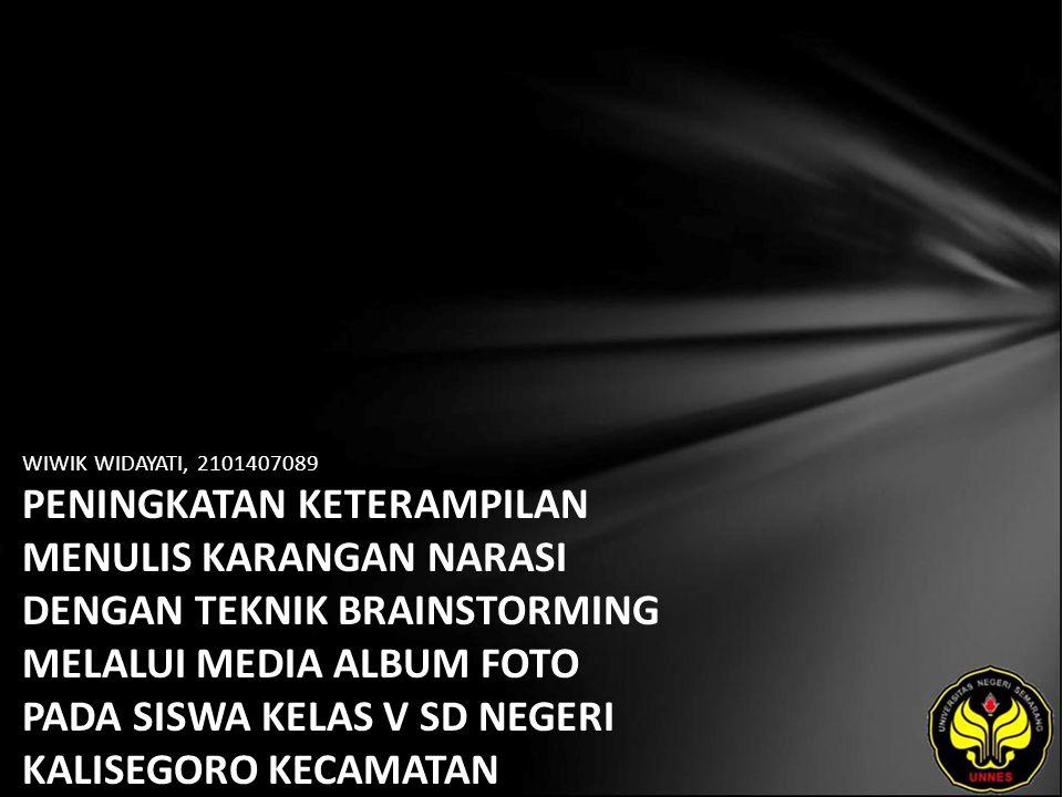 Identitas Mahasiswa - NAMA : WIWIK WIDAYATI - NIM : 2101407089 - PRODI : Pendidikan Bahasa, Sastra Indonesia, dan Daerah (Pendidikan Bahasa dan Sastra Indonesia) - JURUSAN : Bahasa & Sastra Indonesia - FAKULTAS : Bahasa dan Seni - EMAIL : wiektoen pada domain yahoo.com - PEMBIMBING 1 : Drs.