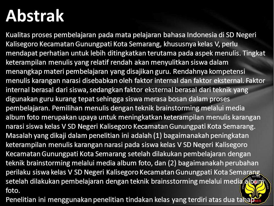 Abstrak Kualitas proses pembelajaran pada mata pelajaran bahasa Indonesia di SD Negeri Kalisegoro Kecamatan Gunungpati Kota Semarang, khususnya kelas V, perlu mendapat perhatian untuk lebih ditingkatkan terutama pada aspek menulis.