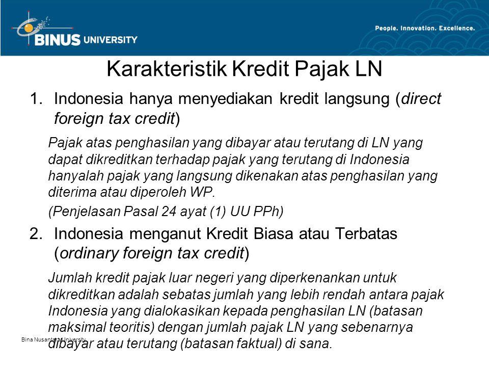 Karakteristik Kredit Pajak LN 3.Batasan Proporsional Jumlah kredit pajak LN dihitung menurut perbandingan antara penghasilan dari luar negeri terhadap Penghasilan Kena Pajak dikalikan dengan pajak yang terutang atas Penghasilan Kena Pajak, paling tinggi sama dengan pajak yang terutang atas Penghasilan Kena Pajak dalam hal Penghasilan Kena Pajak lebih kecil dari penghasilan luar negeri (Pasal 2 ayat (2) KMK 164) 4.Batasan Per Negara Apabila penghasilan luar negeri berasal dari beberapa negara, maka penghitungan kredit pajak luar negeri dilakukan untuk masing- masing negara.