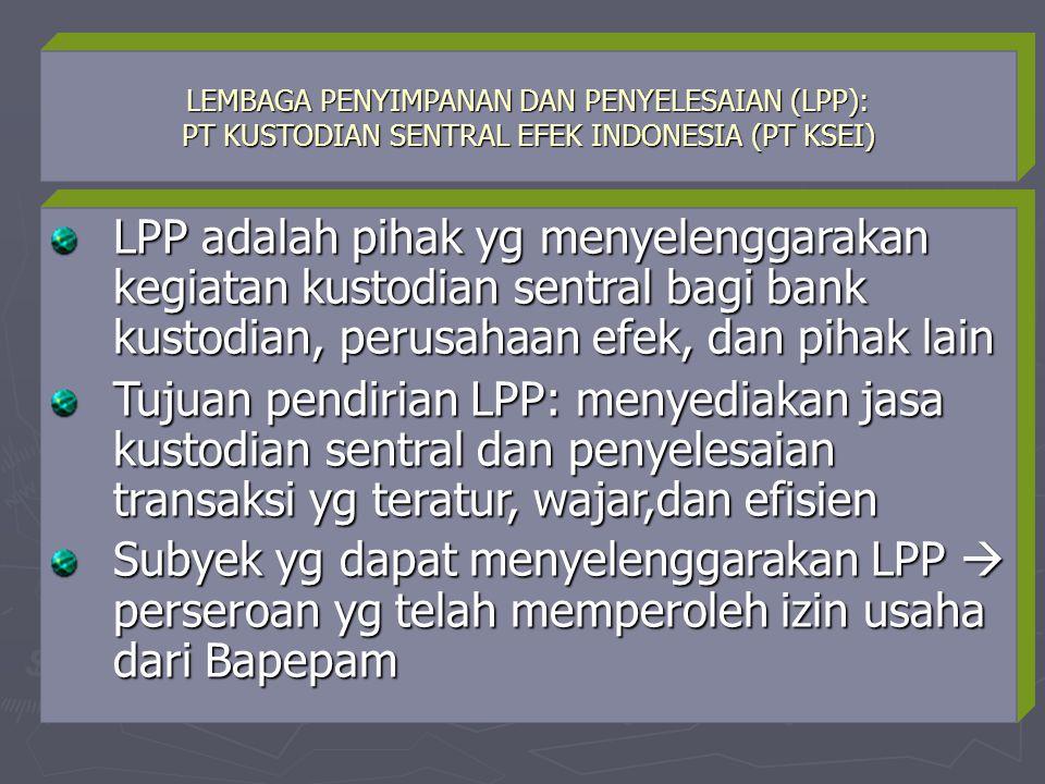 LEMBAGA PENYIMPANAN DAN PENYELESAIAN (LPP): PT KUSTODIAN SENTRAL EFEK INDONESIA (PT KSEI) LPP adalah pihak yg menyelenggarakan kegiatan kustodian sent