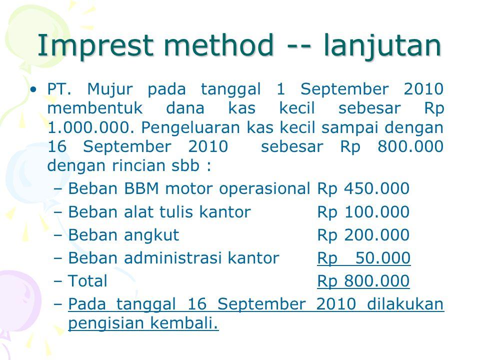 Imprest method -- lanjutan PT. Mujur pada tanggal 1 September 2010 membentuk dana kas kecil sebesar Rp 1.000.000. Pengeluaran kas kecil sampai dengan