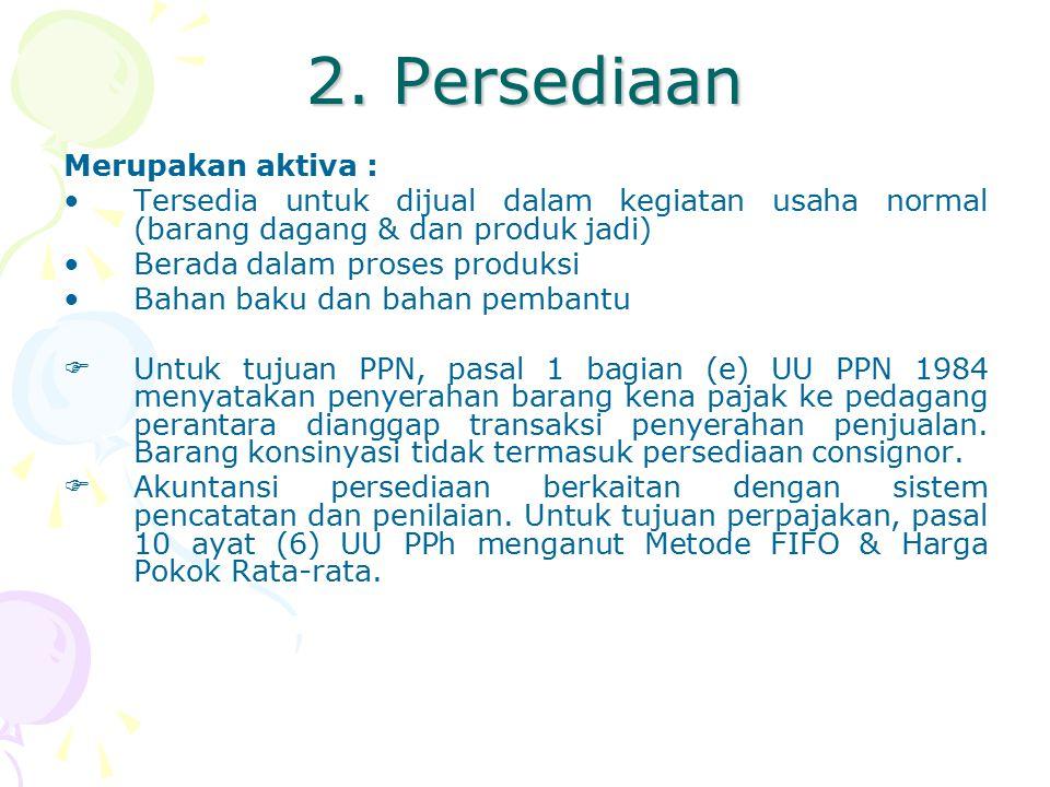 2. Persediaan Merupakan aktiva : Tersedia untuk dijual dalam kegiatan usaha normal (barang dagang & dan produk jadi) Berada dalam proses produksi Baha