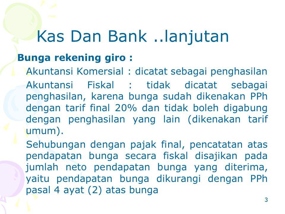 Bunga rekening giro :  Akuntansi Komersial : dicatat sebagai penghasilan  Akuntansi Fiskal : tidak dicatat sebagai penghasilan, karena bunga sudah d