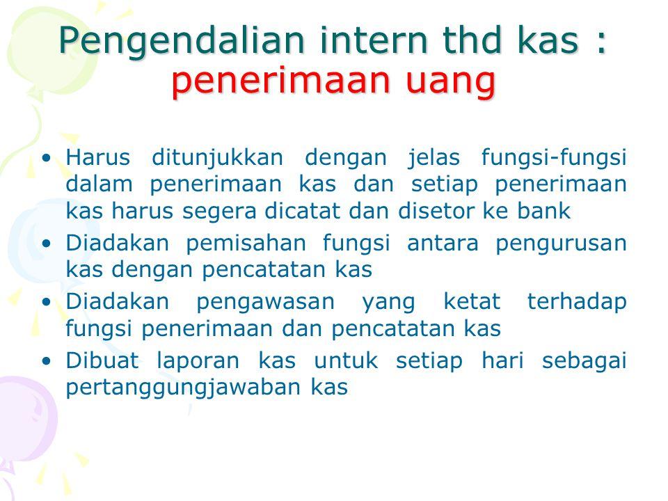 Pengendalian intern thd kas : penerimaan uang Harus ditunjukkan dengan jelas fungsi-fungsi dalam penerimaan kas dan setiap penerimaan kas harus segera