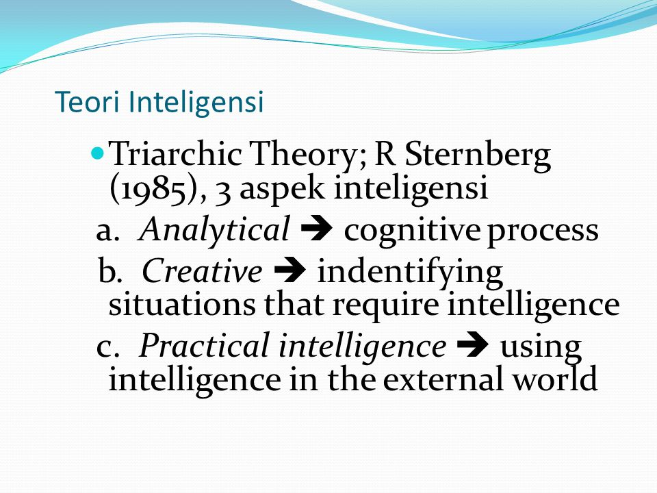 Teori Inteligensi Dlm kenyataan mengukur kreativitas dan praktis tdk mudah.