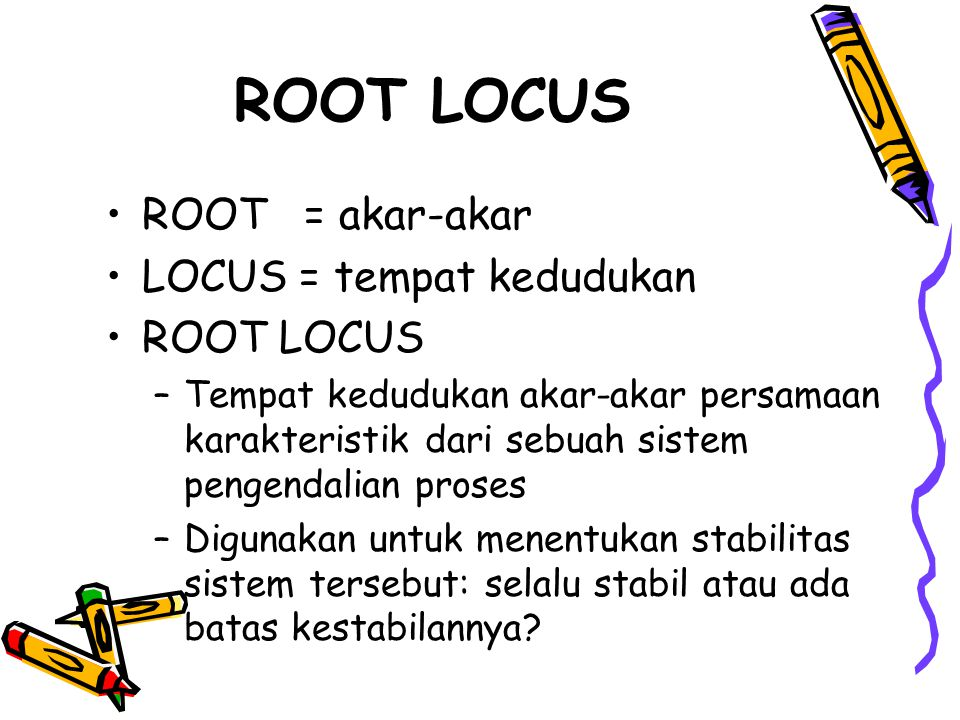 ROOT LOCUS ROOT = akar-akar LOCUS = tempat kedudukan ROOT LOCUS –Tempat kedudukan akar-akar persamaan karakteristik dari sebuah sistem pengendalian pr