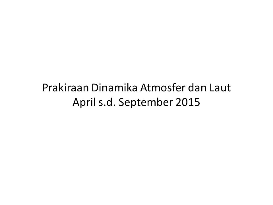Prakiraan Dinamika Atmosfer dan Laut April s.d. September 2015