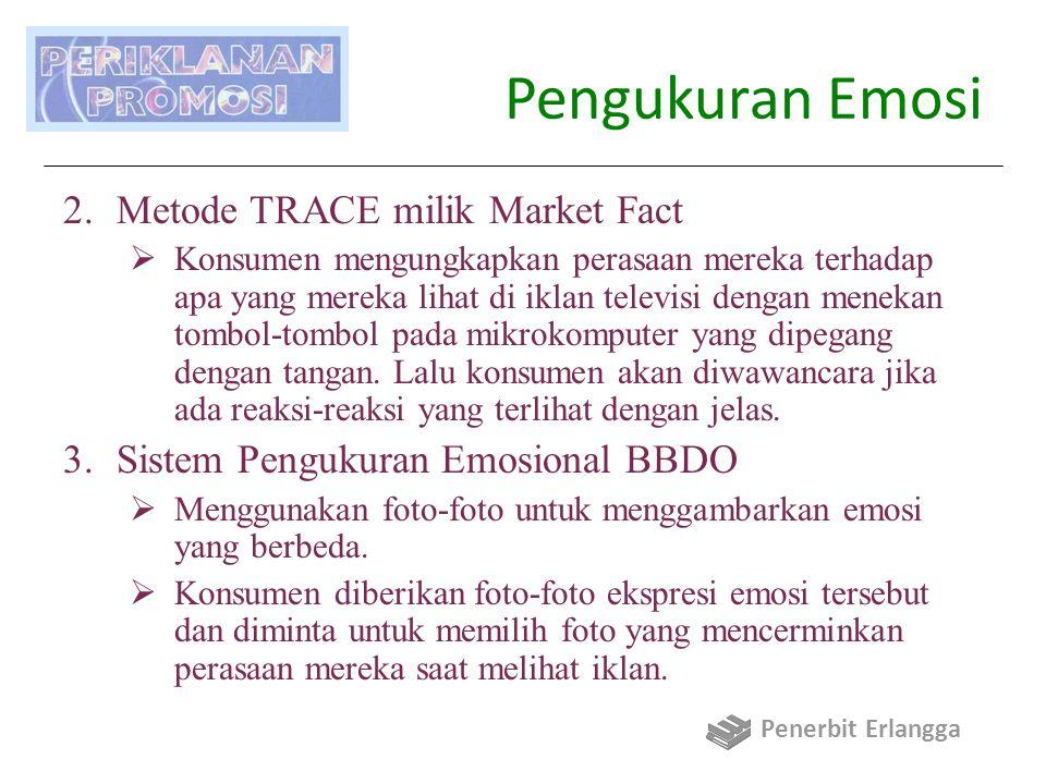 Pengukuran Emosi 2.Metode TRACE milik Market Fact  Konsumen mengungkapkan perasaan mereka terhadap apa yang mereka lihat di iklan televisi dengan menekan tombol-tombol pada mikrokomputer yang dipegang dengan tangan.