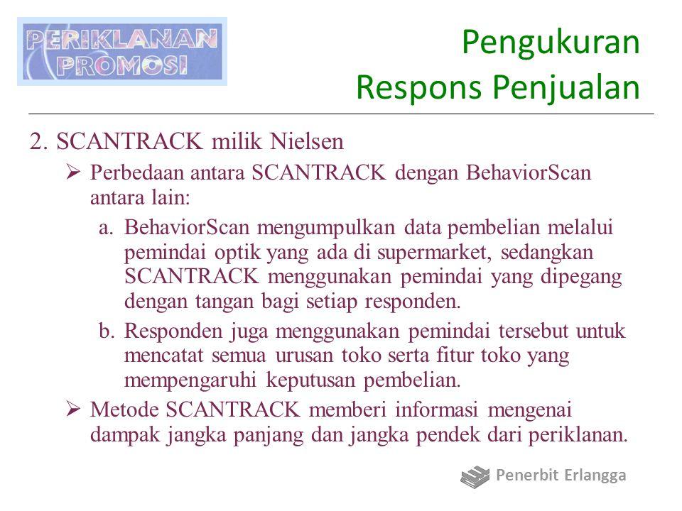 Pengukuran Respons Penjualan 2.SCANTRACK milik Nielsen  Perbedaan antara SCANTRACK dengan BehaviorScan antara lain: a.BehaviorScan mengumpulkan data pembelian melalui pemindai optik yang ada di supermarket, sedangkan SCANTRACK menggunakan pemindai yang dipegang dengan tangan bagi setiap responden.