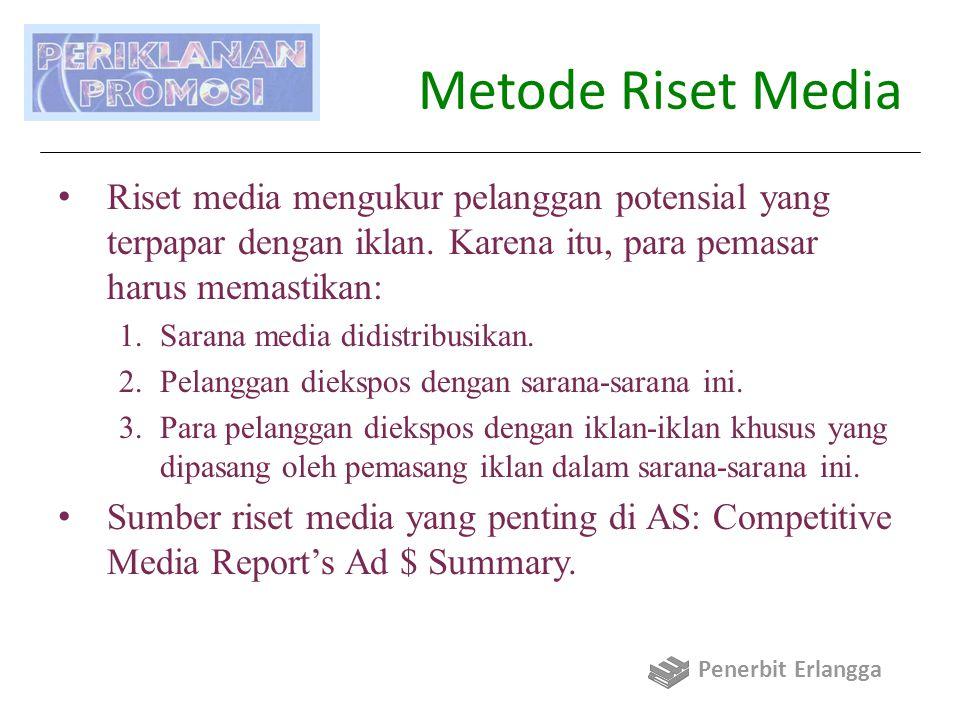 Metode Riset Media Riset media mengukur pelanggan potensial yang terpapar dengan iklan.