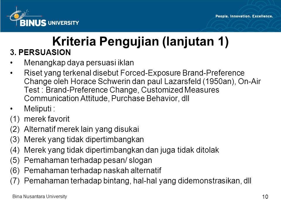 Kriteria Pengujian (lanjutan 1) 3. PERSUASION Menangkap daya persuasi iklan Riset yang terkenal disebut Forced-Exposure Brand-Preference Change oleh H